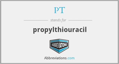 PT - propylthiouracil