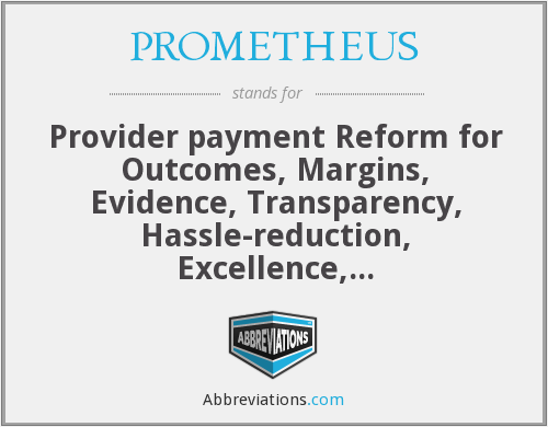PROMETHEUS - Provider payment Reform for Outcomes, Margins, Evidence, Transparency, Hassle-reduction, Excellence, Understandability and Sustainability