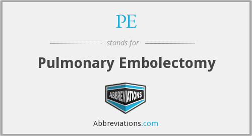 PE - pulmonary embolectomy