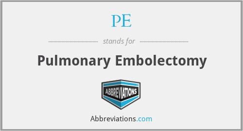 PE - pulmonary embolectomy