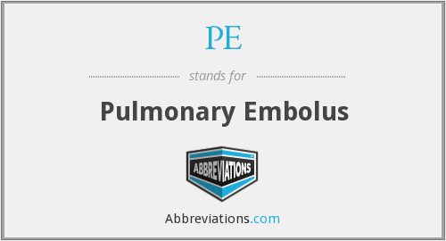 PE - pulmonary embolus