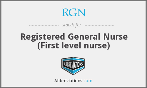 RGN - Registered General Nurse (First level nurse)