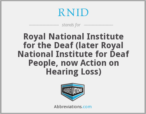 RNID - Royal National Institute for the Deaf (later Royal National Institute for Deaf People, now Action on Hearing Loss)