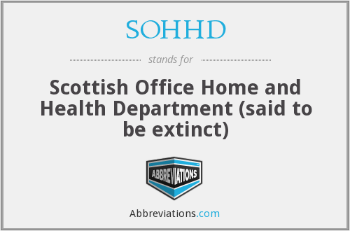SOHHD - Scottish Office Home and Health Department (said to be extinct)