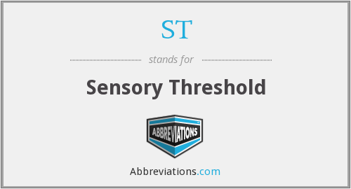 ST - sensory threshold