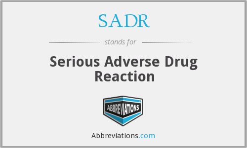 SADR - serious adverse drug reaction
