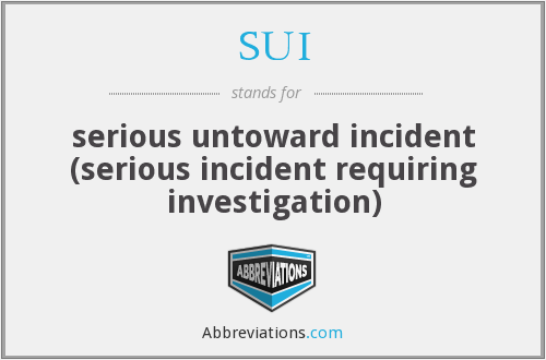 SUI - serious untoward incident (serious incident requiring investigation)