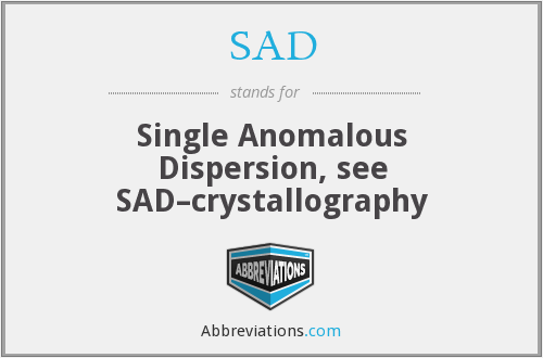 SAD - Single Anomalous Dispersion, see SAD–crystallography