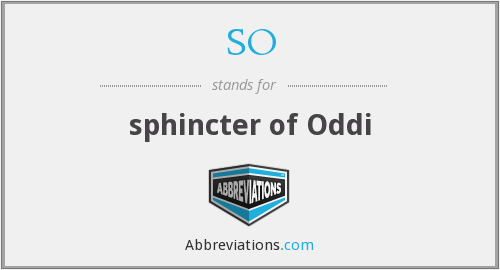 SO - sphincter of Oddi