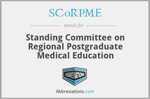SCoRPME - Standing Committee on Regional Postgraduate Medical Education