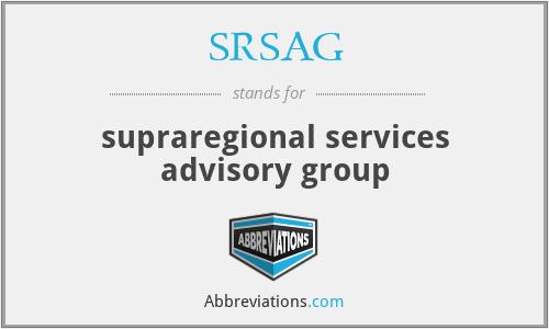 SRSAG - supraregional services advisory group