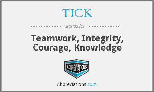 TICK - Teamwork, Integrity, Courage, Knowledge