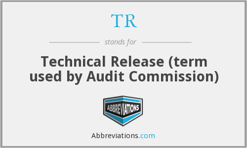 TR - Technical Release (term used by Audit Commission)