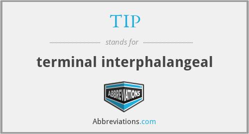 TIP - terminal interphalangeal