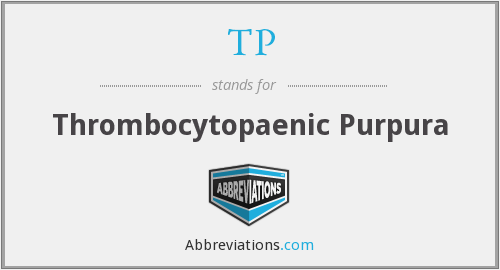 TP - thrombocytopaenic purpura