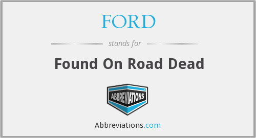 FORD - Found On Road Dead