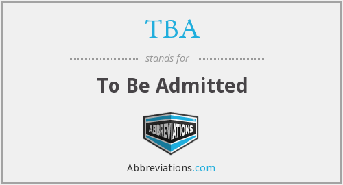 TBA - to be admitted