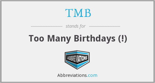 TMB - too many birthdays (!)