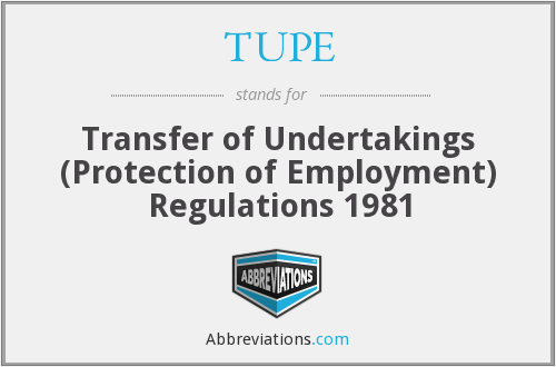 TUPE - Transfer of Undertakings (Protection of Employment) Regulations 1981