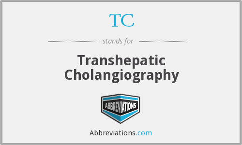 TC - transhepatic cholangiography