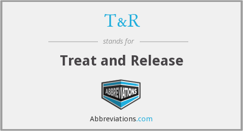 What is the abbreviation for treat and release?
