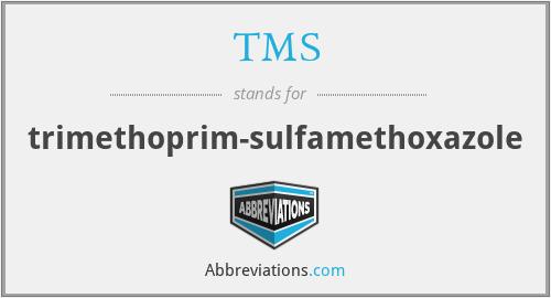 TMS - trimethoprim-sulfamethoxazole