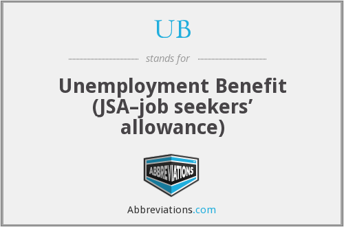 UB - Unemployment Benefit (JSA–job seekers' allowance)