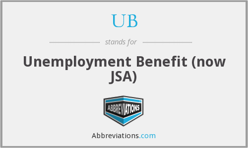 UB - Unemployment Benefit (now JSA)