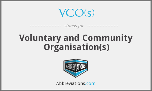 VCO(s) - Voluntary and Community Organisation(s)