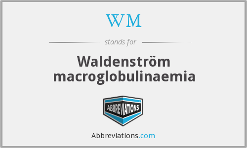 WM - Waldenström macroglobulinaemia