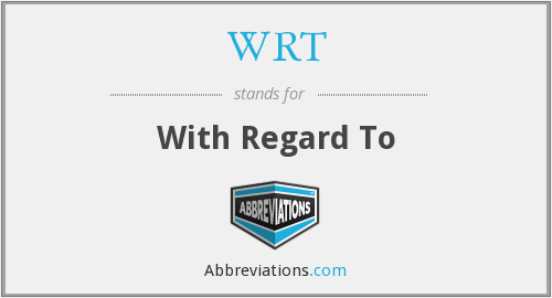 WRT - With Regard To