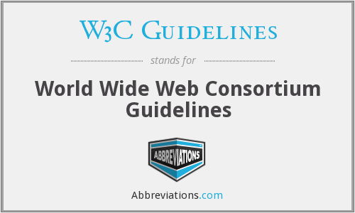 W3C Guidelines - World Wide Web Consortium Guidelines