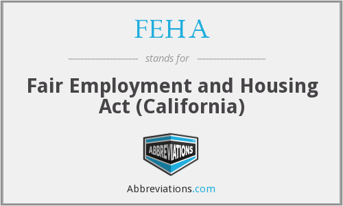 FEHA - Fair Employment and Housing Act (California)