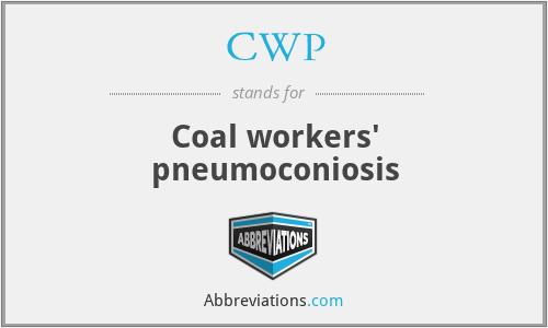 CWP - Coal workers' pneumoconiosis