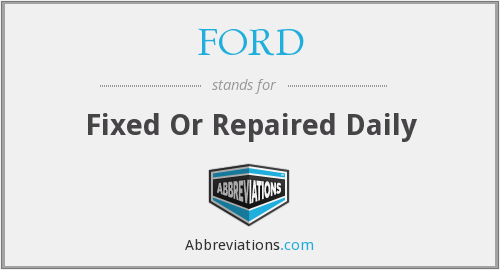 FORD - Fixed Or Repaired Daily