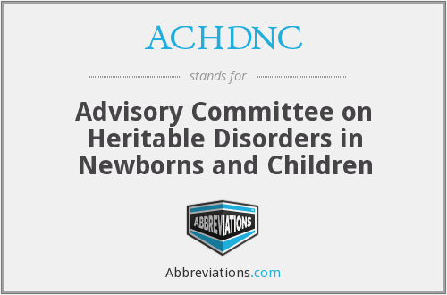 ACHDNC - Advisory Committee on Heritable Disorders in Newborns and Children