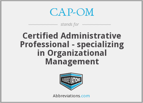 CAP-OM - Certified Administrative Professional - specializing in Organizational Management