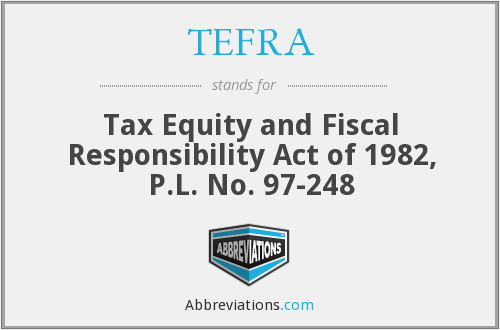 TEFRA - Tax Equity and Fiscal Responsibility Act of 1982, P.L. No. 97-248
