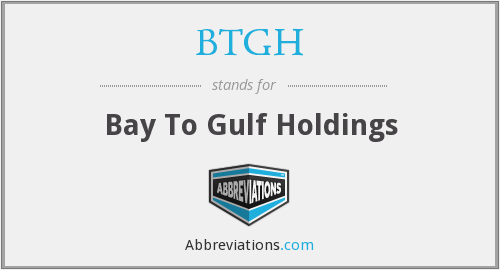 BTGH - Bay To Gulf Holdings