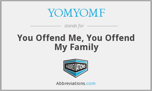 YOMYOMF - You Offend Me, You Offend My Family