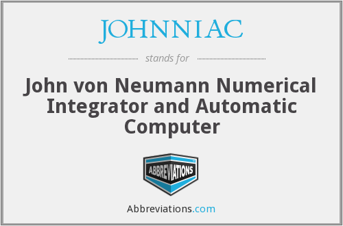 JOHNNIAC - John von Neumann Numerical Integrator and Automatic Computer