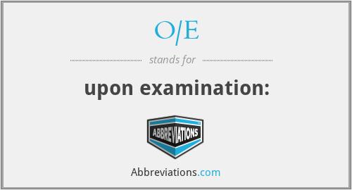 O/E - upon examination: