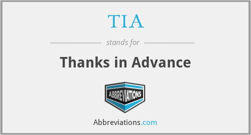 TIA - Thanks in Advance