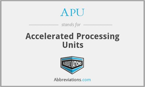 APU - Accelerated Processing Units
