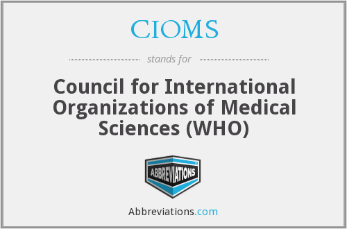 CIOMS - Council for International Organizations of Medical Sciences (WHO)