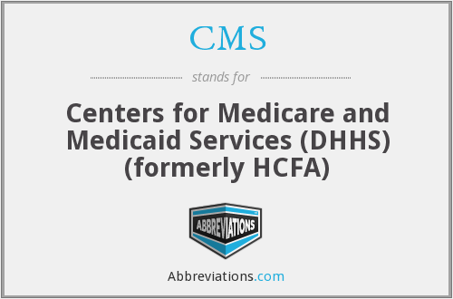 CMS - Centers for Medicare and Medicaid Services (DHHS) (formerly HCFA)