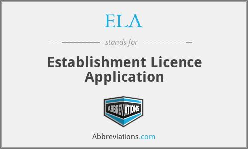 ELA - Establishment Licence Application