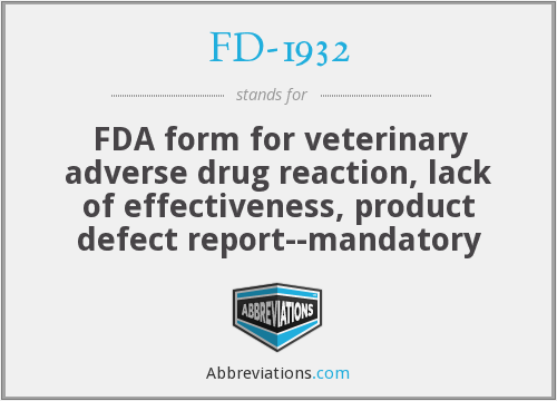 FD-1932 - FDA form for veterinary adverse drug reaction, lack of effectiveness, product defect report--mandatory