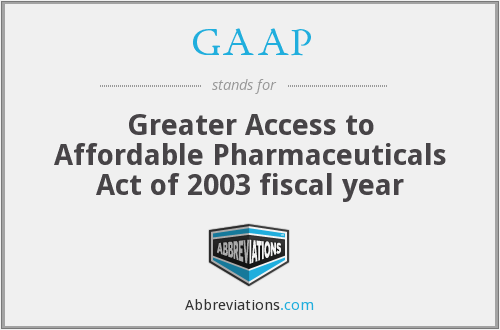 GAAP - Greater Access to Affordable Pharmaceuticals Act of 2003 fiscal year