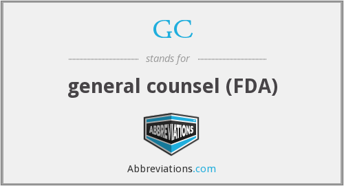 GC - general counsel (FDA)